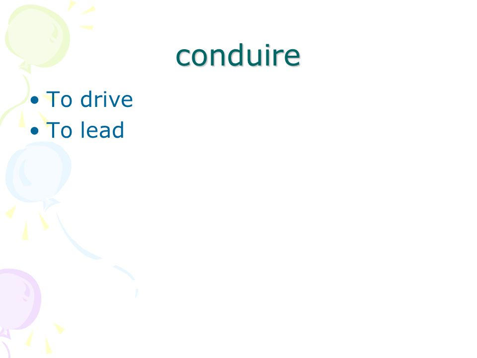 conduire To drive To lead