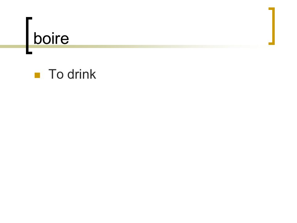 boire To drink