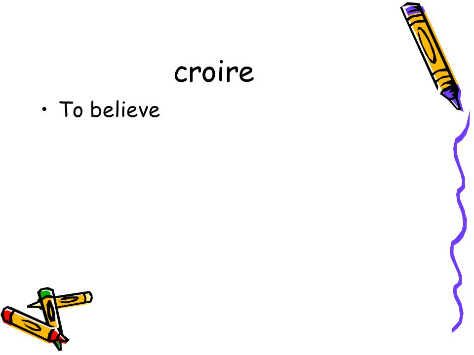 croire To believe