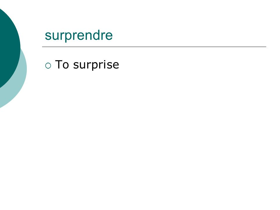 surprendre To surprise