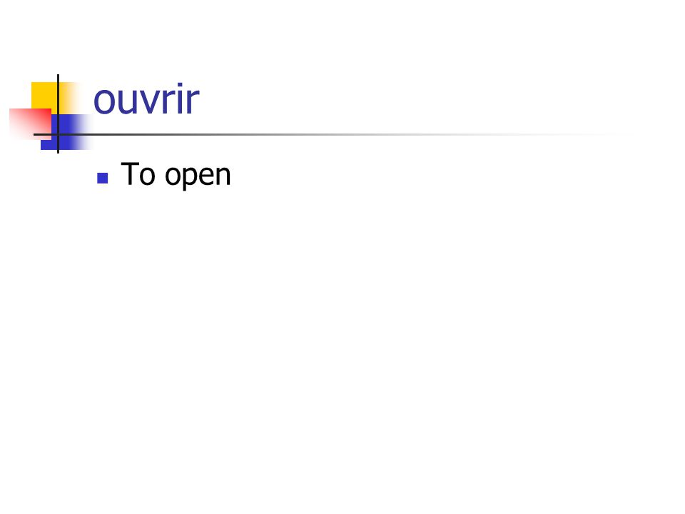 ouvrir To open