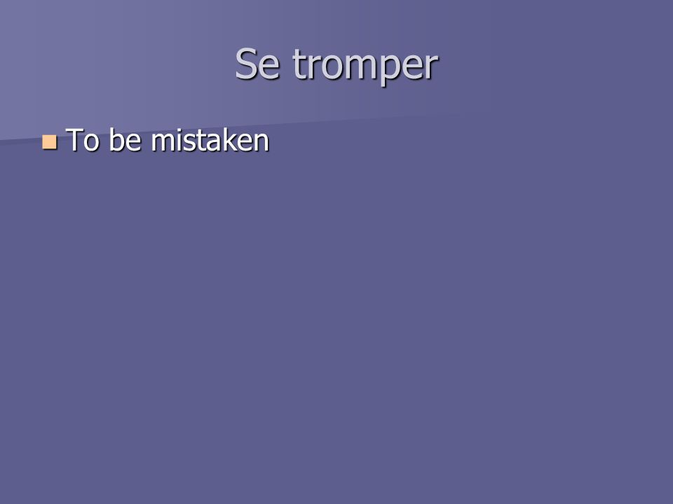Se tromper To be mistaken To be mistaken
