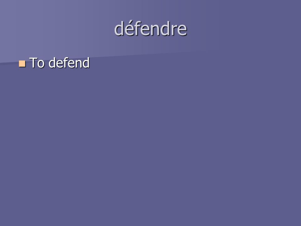 défendre To defend To defend