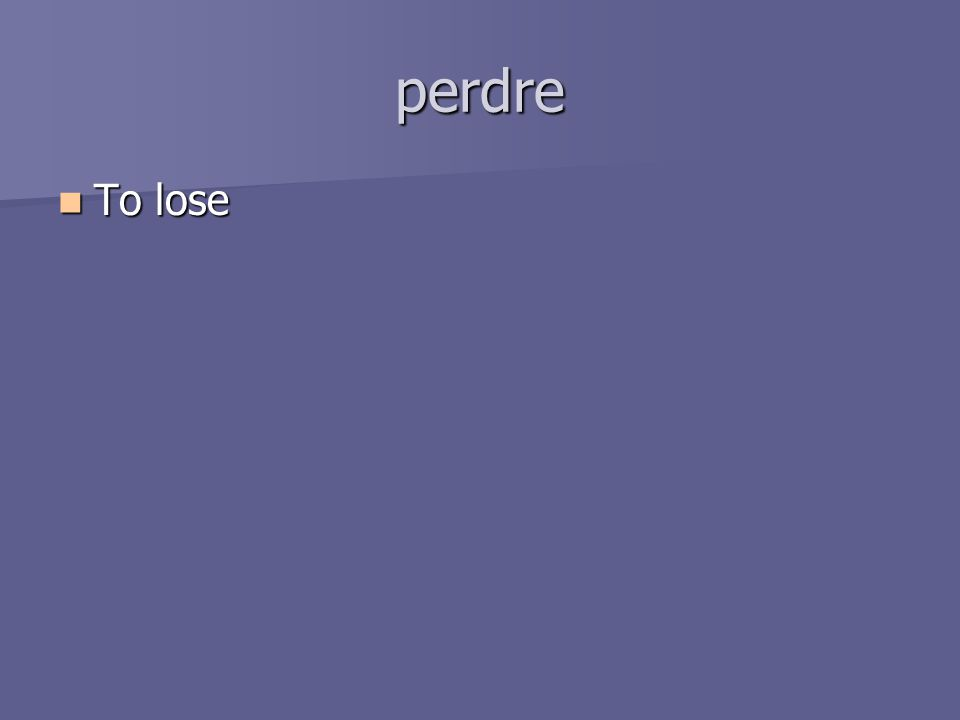 perdre To lose