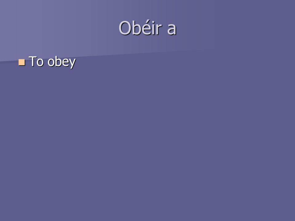 Obéir a To obey To obey