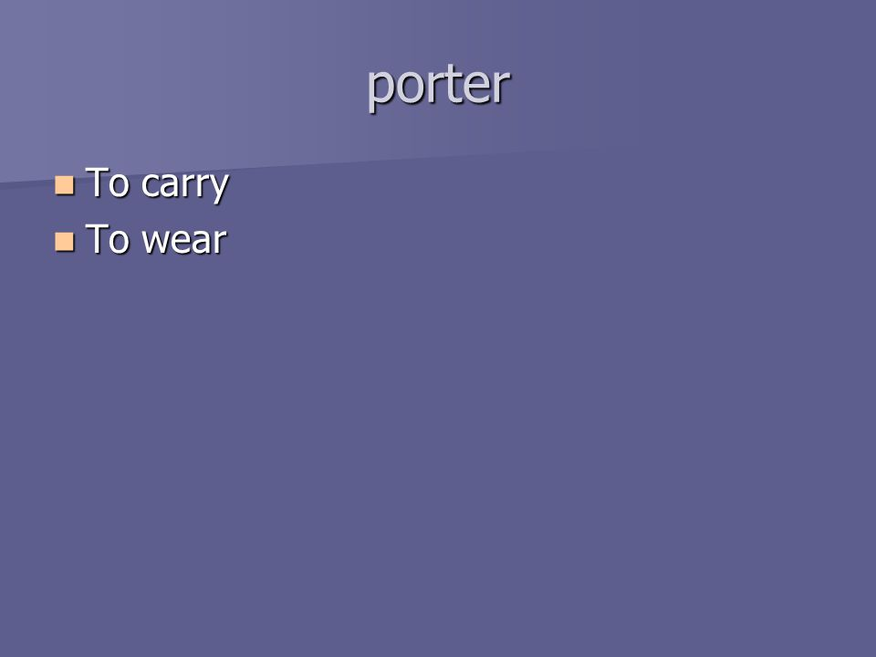 porter To carry To carry To wear To wear