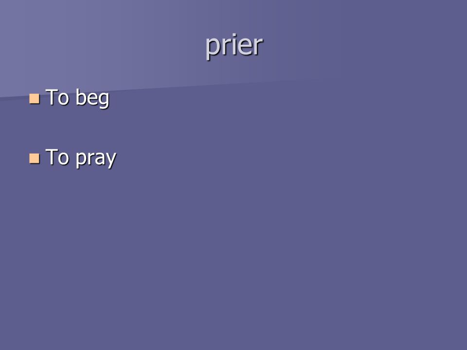 prier To beg To beg To pray To pray