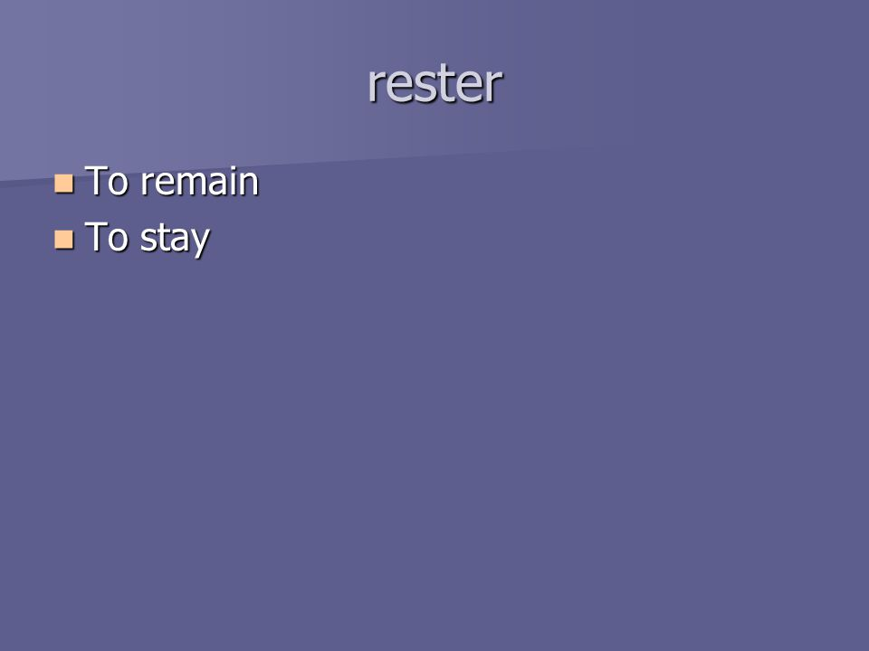 rester To remain To remain To stay To stay