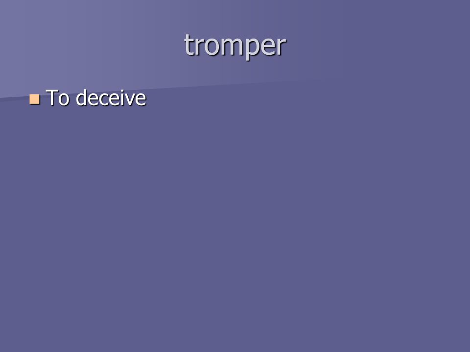 tromper To deceive To deceive