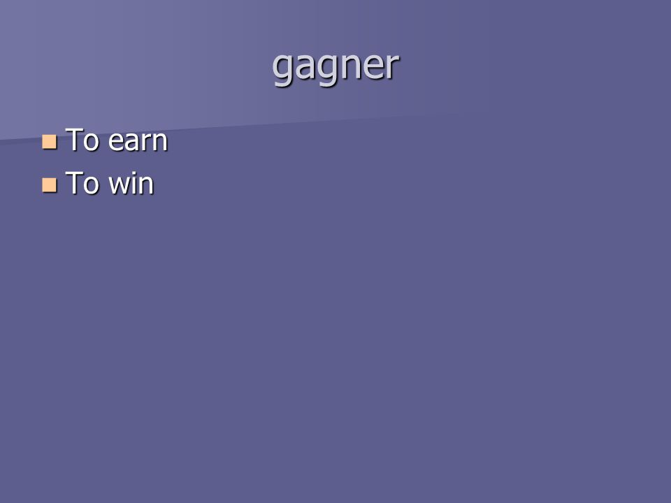 gagner To earn To earn To win To win