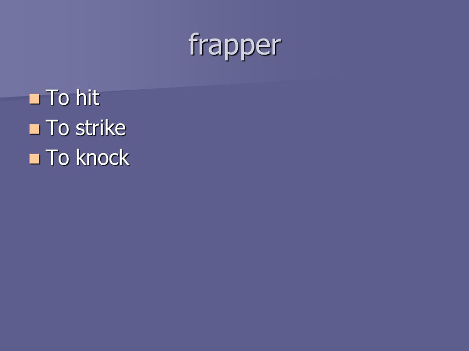 frapper To hit To hit To strike To strike To knock To knock