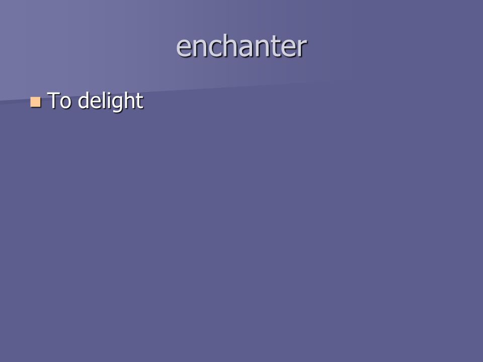 enchanter To delight To delight