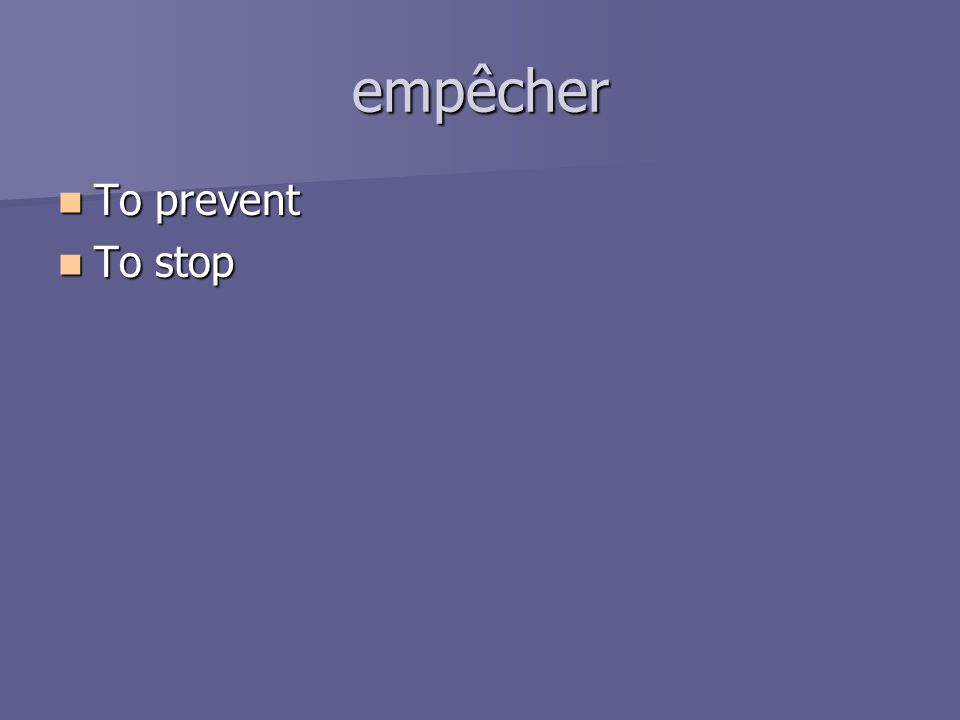 empêcher To prevent To prevent To stop To stop