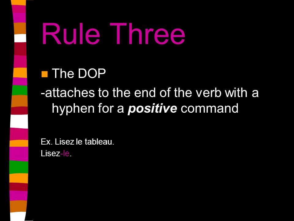 Rule Three The DOP -attaches to the end of the verb with a hyphen for a positive command Ex.