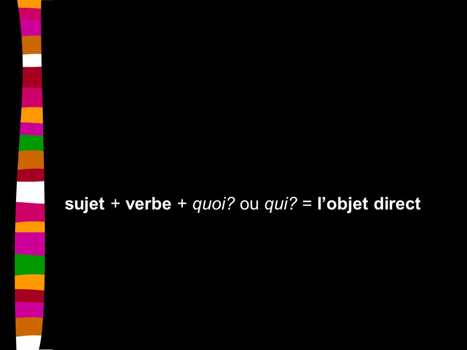 Direct Object Pronouns Instead of saying: Tout le monde aime Robert Pattinson the direct object is replaced by a direct object pronoun (DOP).