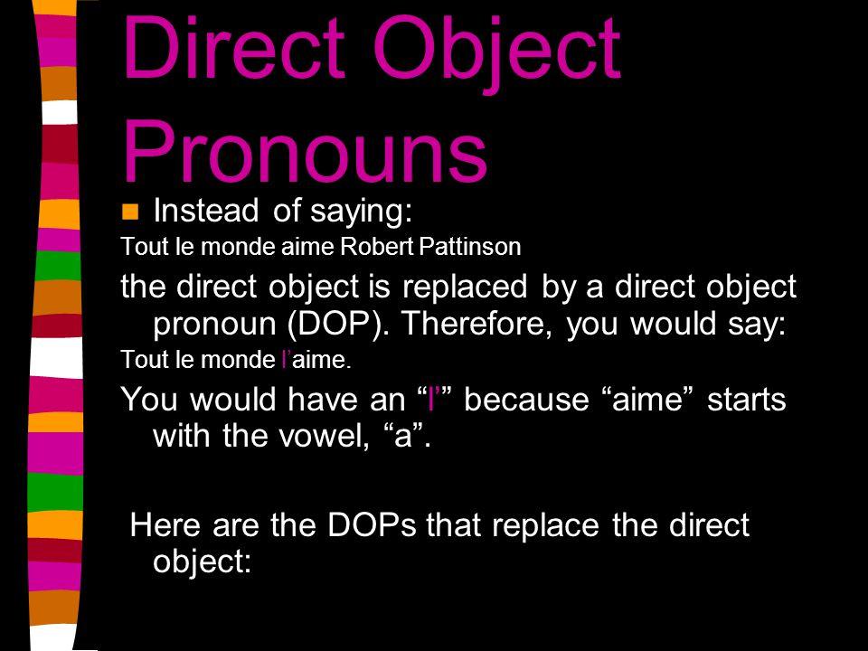 direct object pronouns ME/M me NOUS us TE/T you VOUS yall/you (formal) LE LA he/she/it LES them