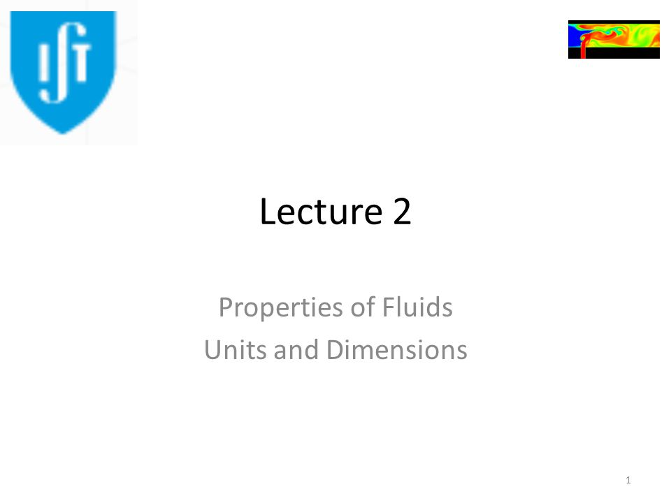 Lecture 2 Properties of Fluids Units and Dimensions 1
