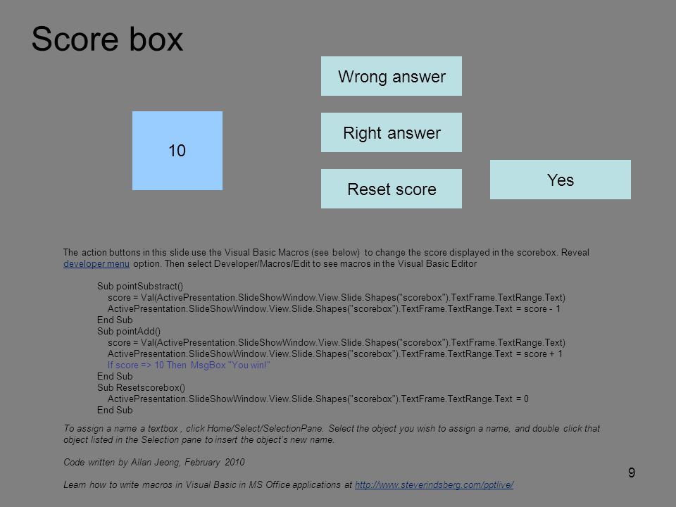 10 Wrong answer Reset score The action buttons in this slide use the Visual Basic Macros (see below) to change the score displayed in the scorebox.