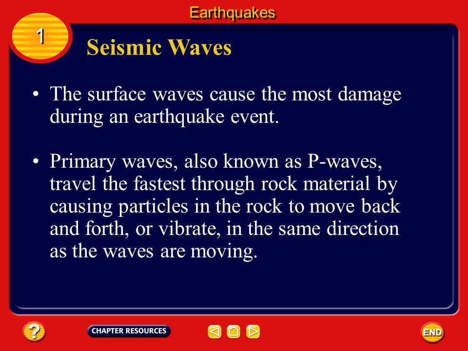 Seismic Waves Earthquakes 1 1 Some seismic waves travel throughout Earths interior, and others travel along Earths surface.