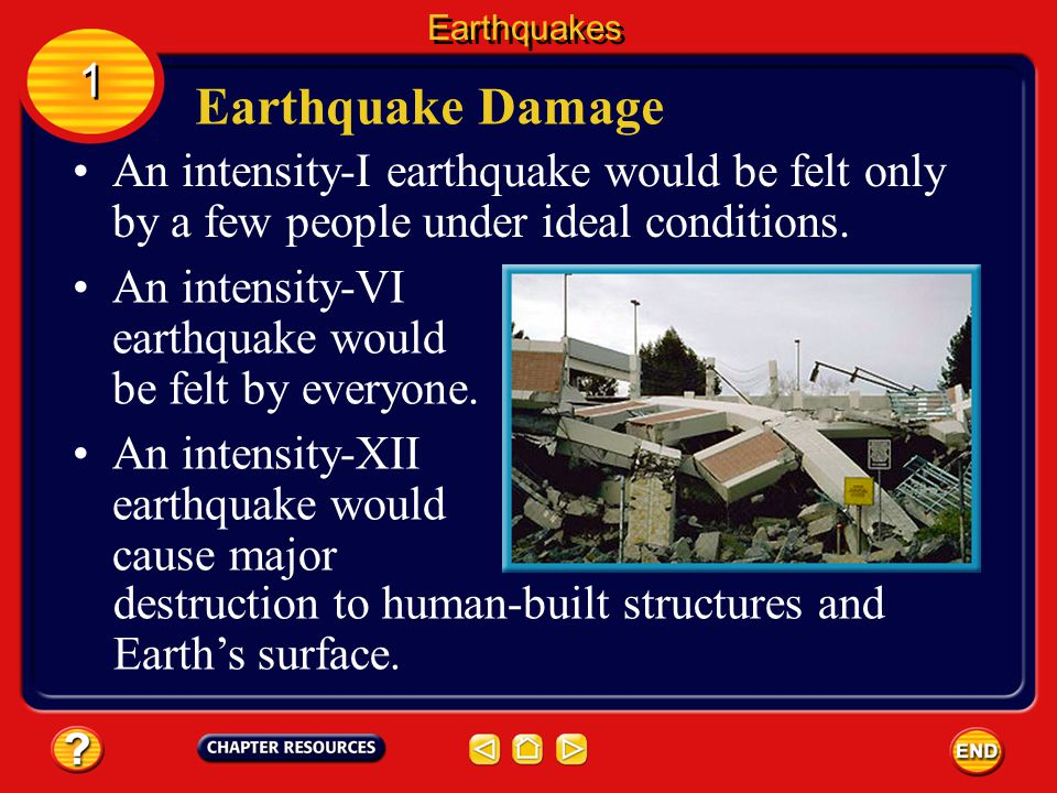 The modified Mercalli intensity scale measures the intensity of an earthquake. Earthquake Damage Earthquakes 1 1 Intensity is a measure of the amount