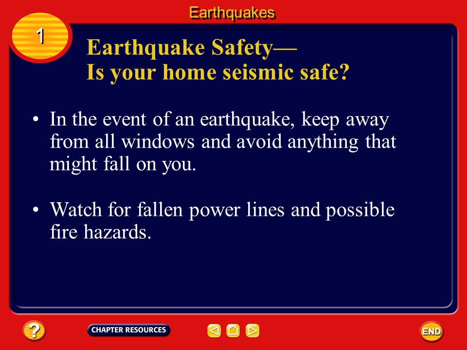 Its a good idea to move all heavy objects to lower shelves so they cant fall on you. Earthquake Safety Is your home seismic safe? Earthquakes 1 1 Make