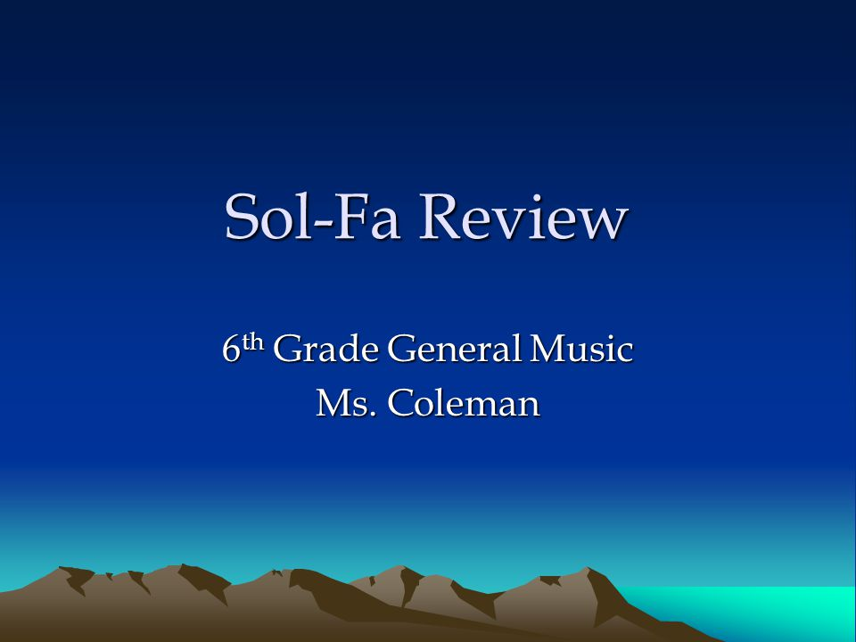 Sol-Fa Review 6 th Grade General Music Ms. Coleman