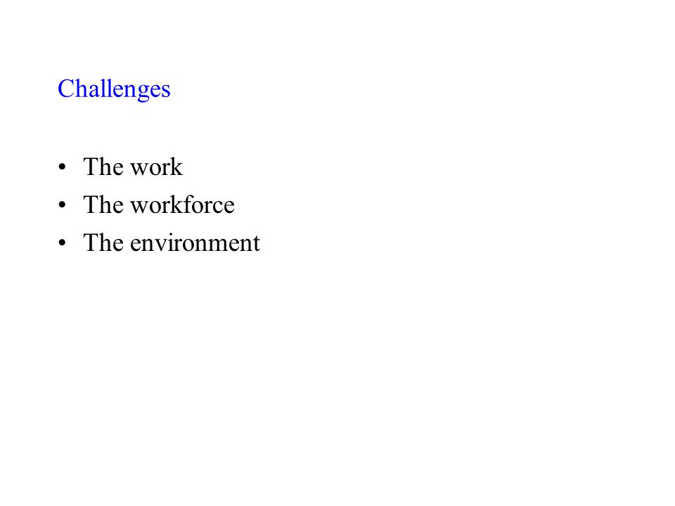 Challenges The work The workforce The environment