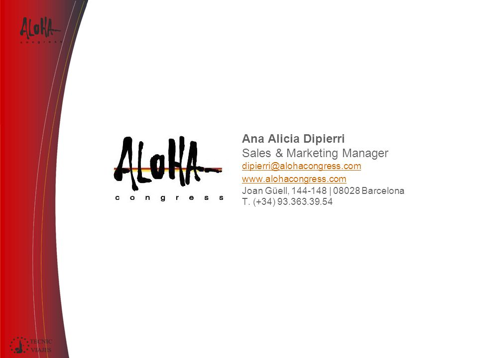 Ana Alicia Dipierri Sales & Marketing Manager dipierri@alohacongress.com www.alohacongress.com Joan Güell, 144-148 | 08028 Barcelona T. (+34) 93.363.3
