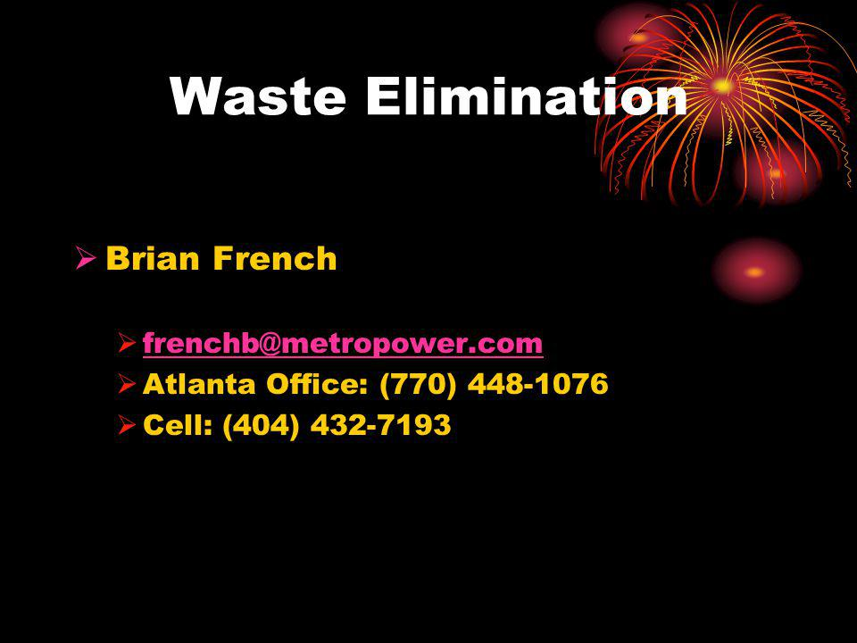 Brian French frenchb@metropower.com Atlanta Office: (770) 448-1076 Cell: (404) 432-7193 Waste Elimination