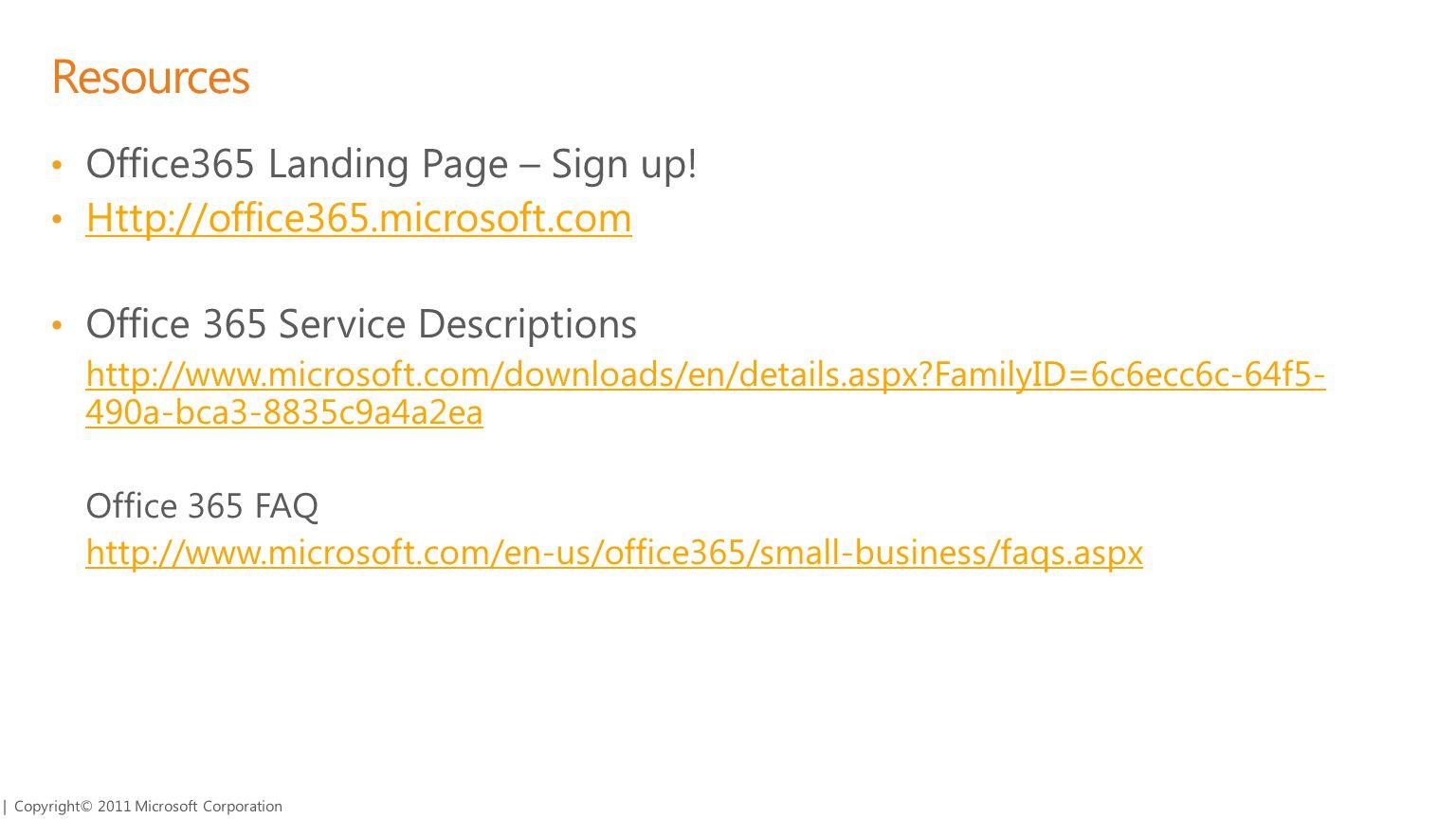 Resources Office365 Landing Page – Sign up! Http://office365.microsoft.com Office 365 Service Descriptions http://www.microsoft.com/downloads/en/detai