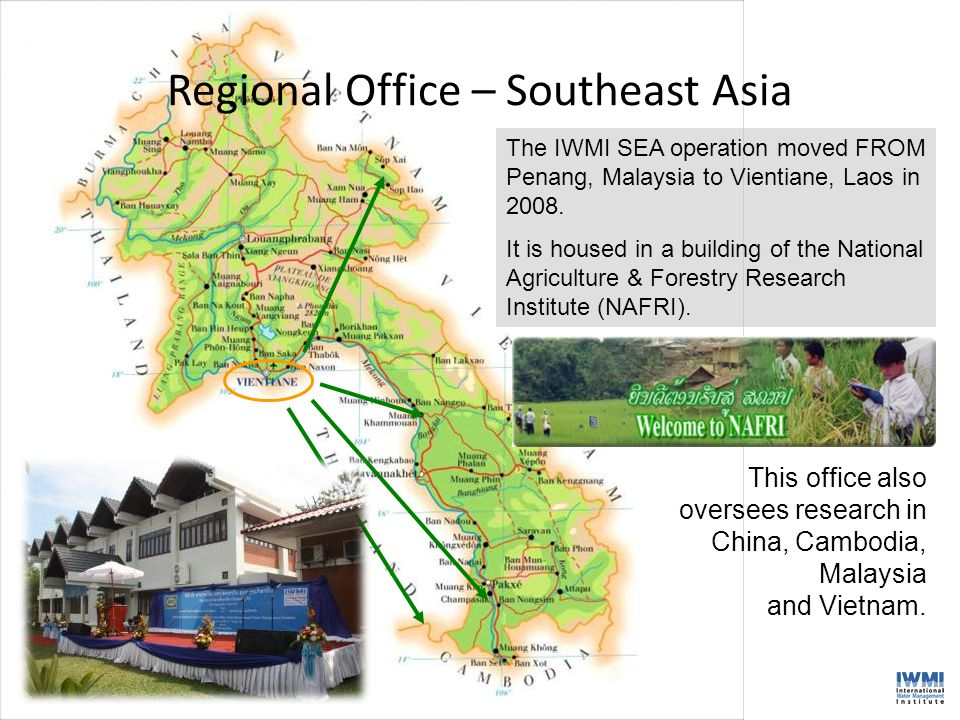 Regional Office – Southeast Asia The IWMI SEA operation moved FROM Penang, Malaysia to Vientiane, Laos in 2008.