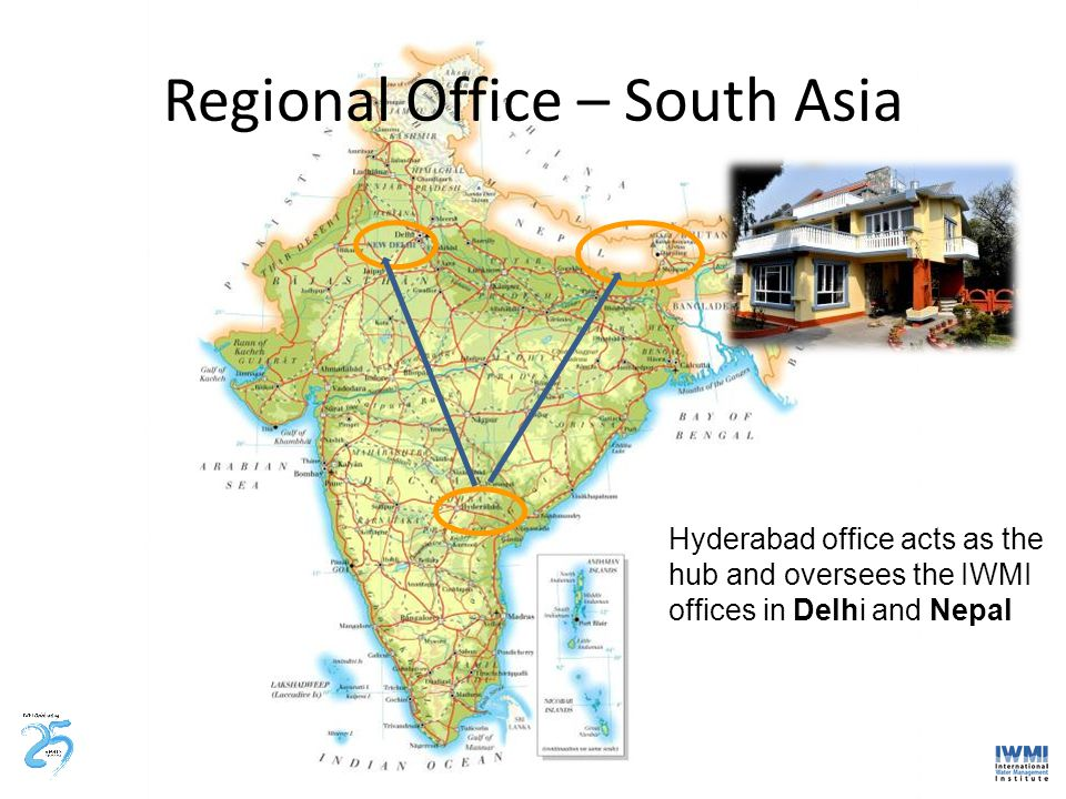 Regional Office – South Asia Hyderabad office acts as the hub and oversees the IWMI offices in Delhi and Nepal