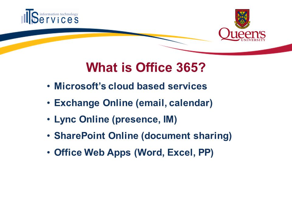 What is Office 365? Microsofts cloud based services Exchange Online (email, calendar) Lync Online (presence, IM) SharePoint Online (document sharing)