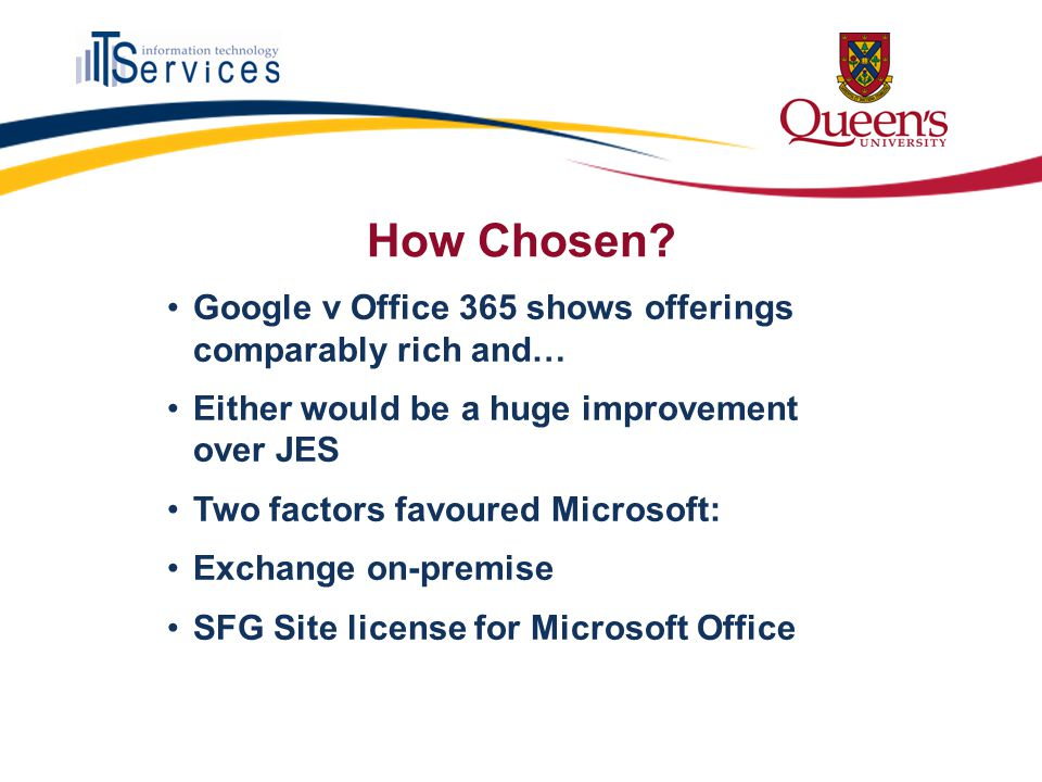 How Chosen? Google v Office 365 shows offerings comparably rich and… Either would be a huge improvement over JES Two factors favoured Microsoft: Excha