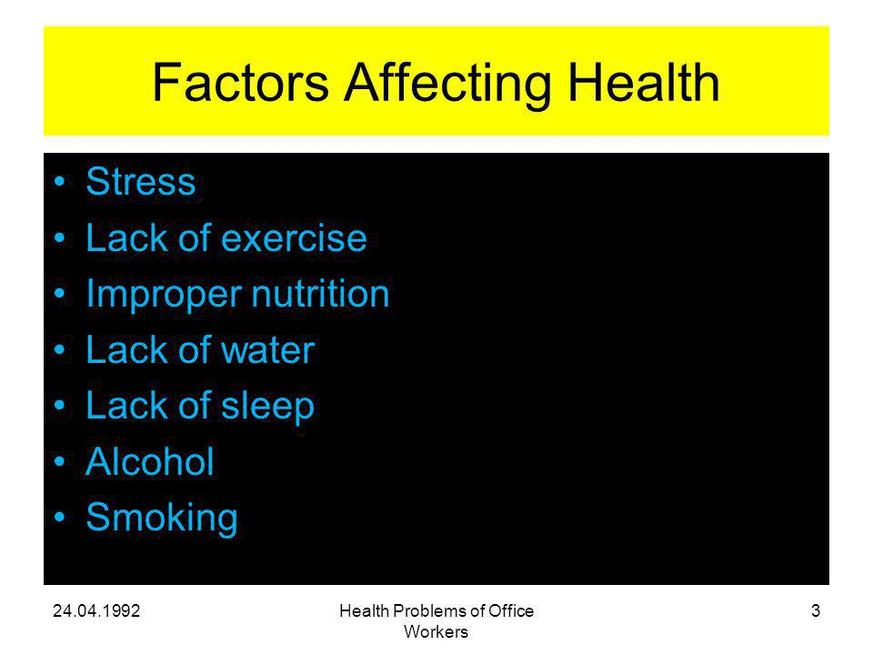 Factors Affecting Health Stress Lack of exercise Improper nutrition Lack of water Lack of sleep Alcohol Smoking Health Problems of Office Workers 3