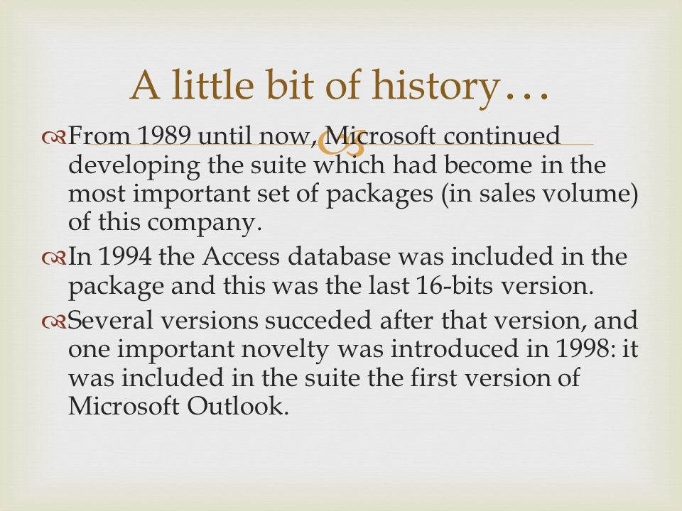 A little bit of history … From 1989 until now, Microsoft continued developing the suite which had become in the most important set of packages (in sal