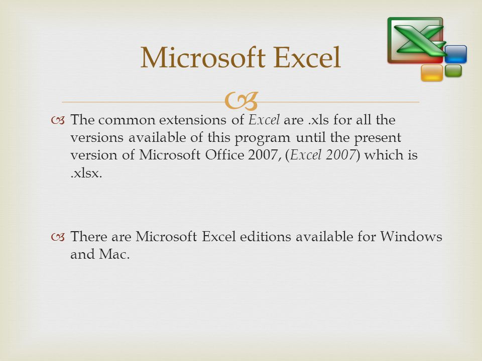 Microsoft Excel The common extensions of Excel are.xls for all the versions available of this program until the present version of Microsoft Office 20