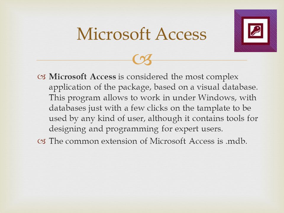 Microsoft Access Microsoft Access is considered the most complex application of the package, based on a visual database. This program allows to work i
