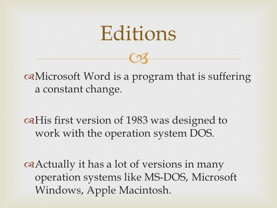 Editions Microsoft Word is a program that is suffering a constant change. His first version of 1983 was designed to work with the operation system DOS
