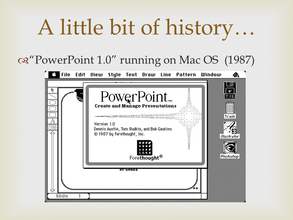 A little bit of history… PowerPoint 1.0 running on Mac OS (1987)