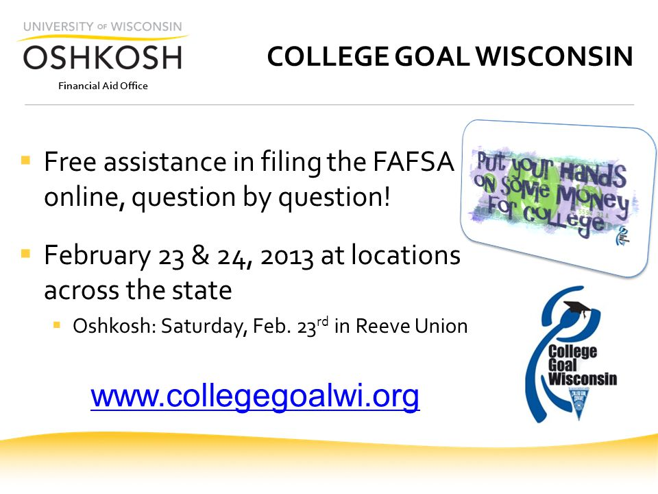 Financial Aid Office COLLEGE GOAL WISCONSIN Free assistance in filing the FAFSA online, question by question.