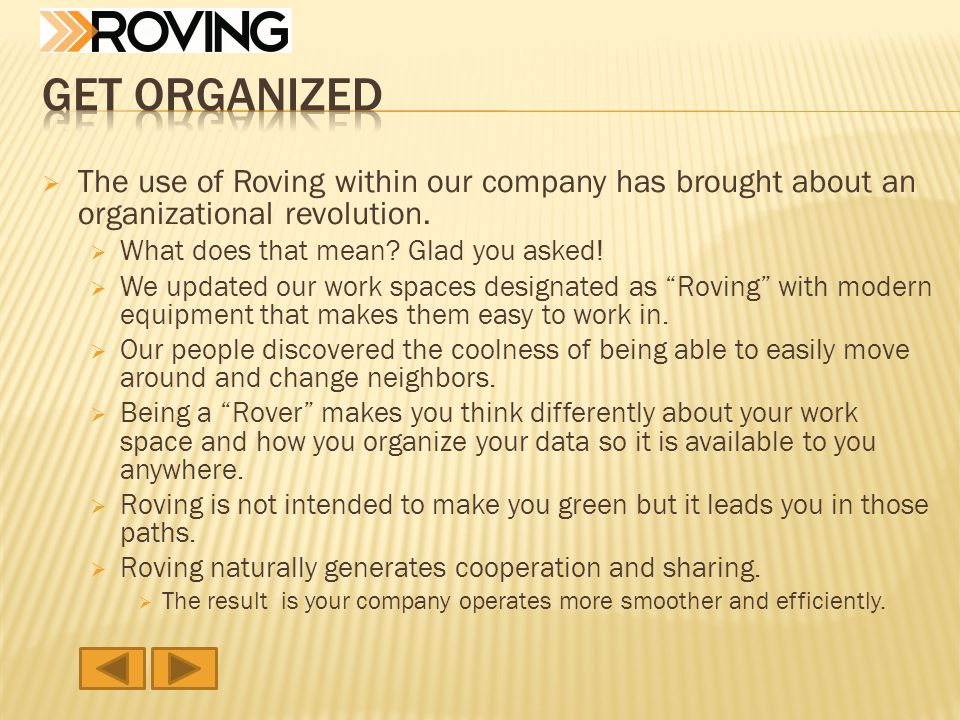 The use of Roving within our company has brought about an organizational revolution.