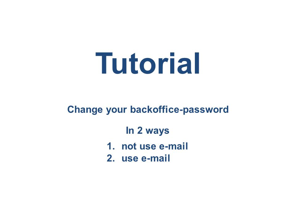 Change your backoffice-password Tutorial In 2 ways 1.not use e-mail 2.use e-mail