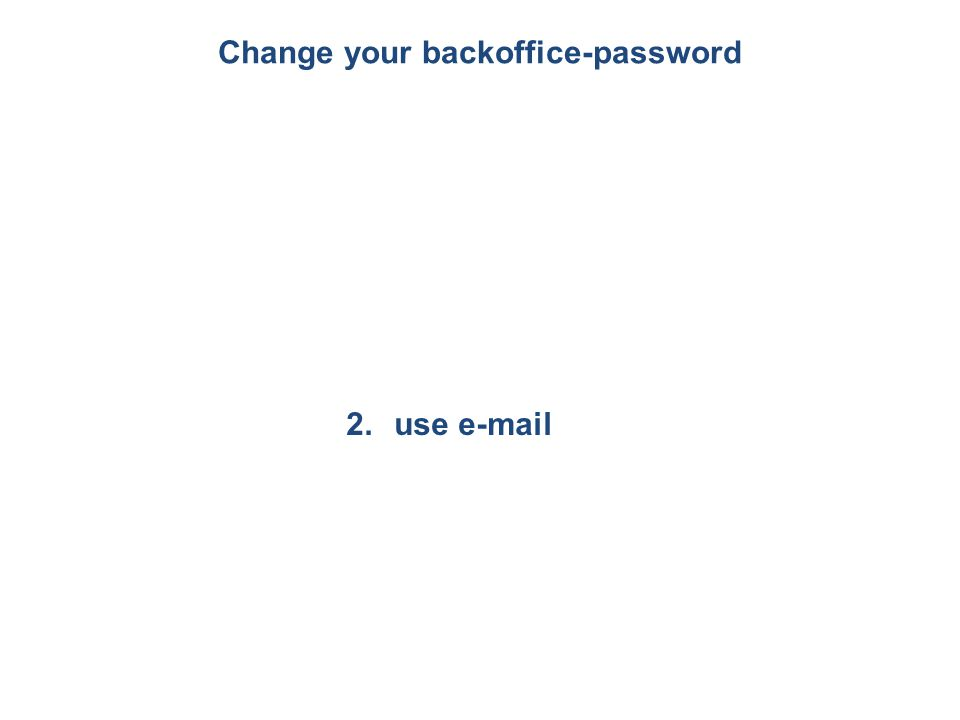 Change your backoffice-password 1.not use e-mail 2.use e-mail