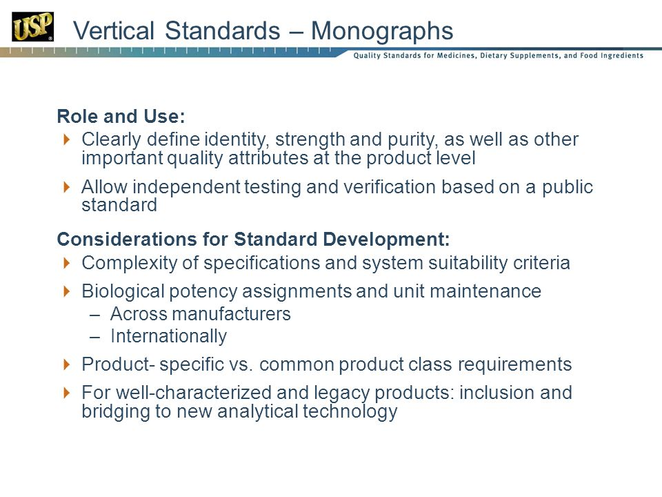 Vertical Standards – Monographs Role and Use: Clearly define identity, strength and purity, as well as other important quality attributes at the produ