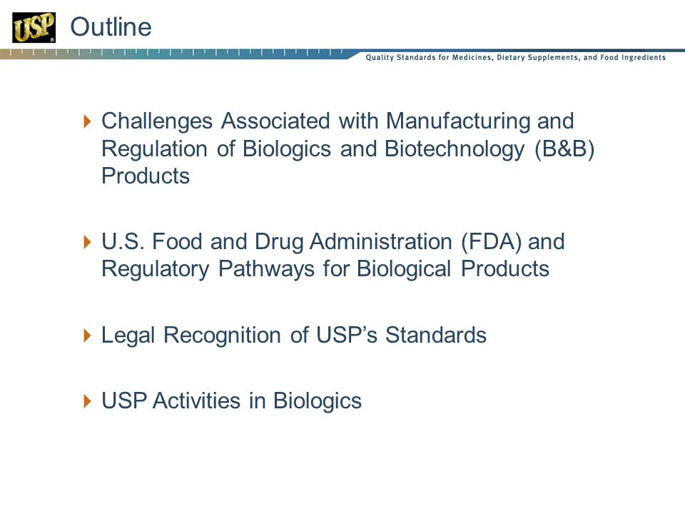 Outline Challenges Associated with Manufacturing and Regulation of Biologics and Biotechnology (B&B) Products U.S. Food and Drug Administration (FDA)