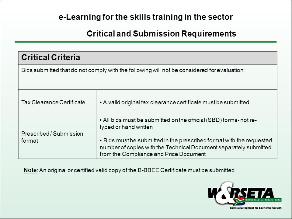 Critical Criteria Bids submitted that do not comply with the following will not be considered for evaluation: Tax Clearance Certificate A valid origin