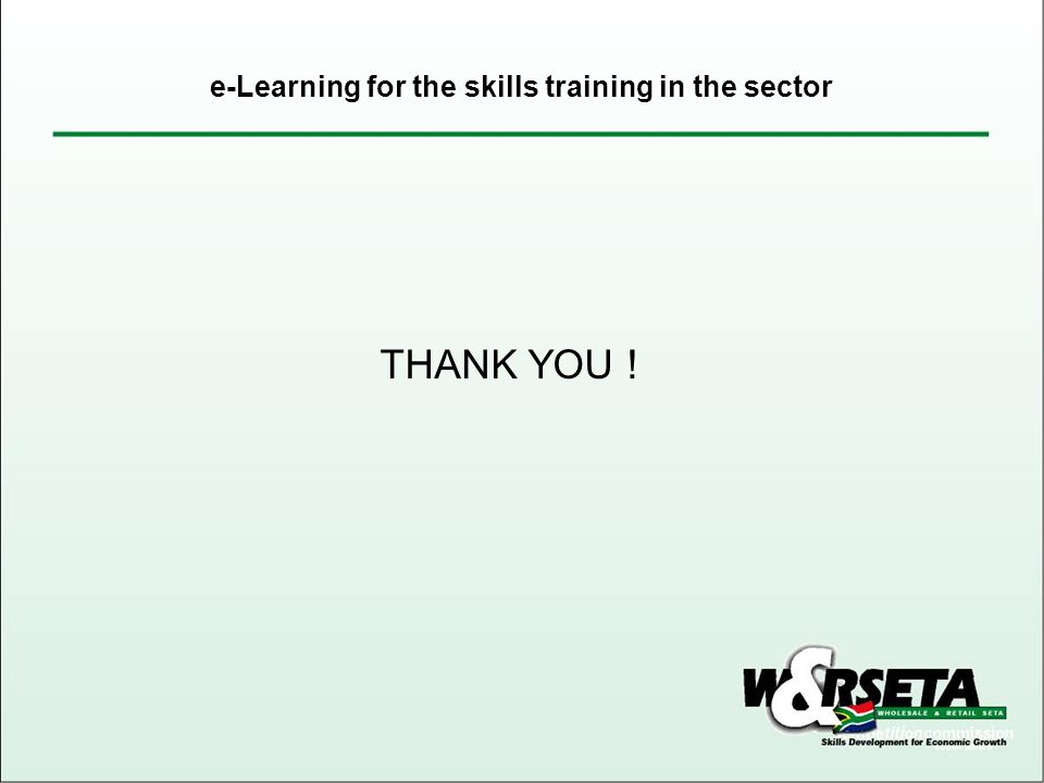 THANK YOU ! e-Learning for the skills training in the sector