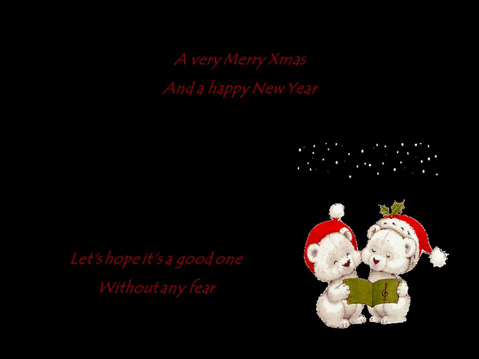 And so this is Xmas And what have we done Another year over A new one just begun And so happy Xmas We hope you have fun The near and the dear one The old and the young