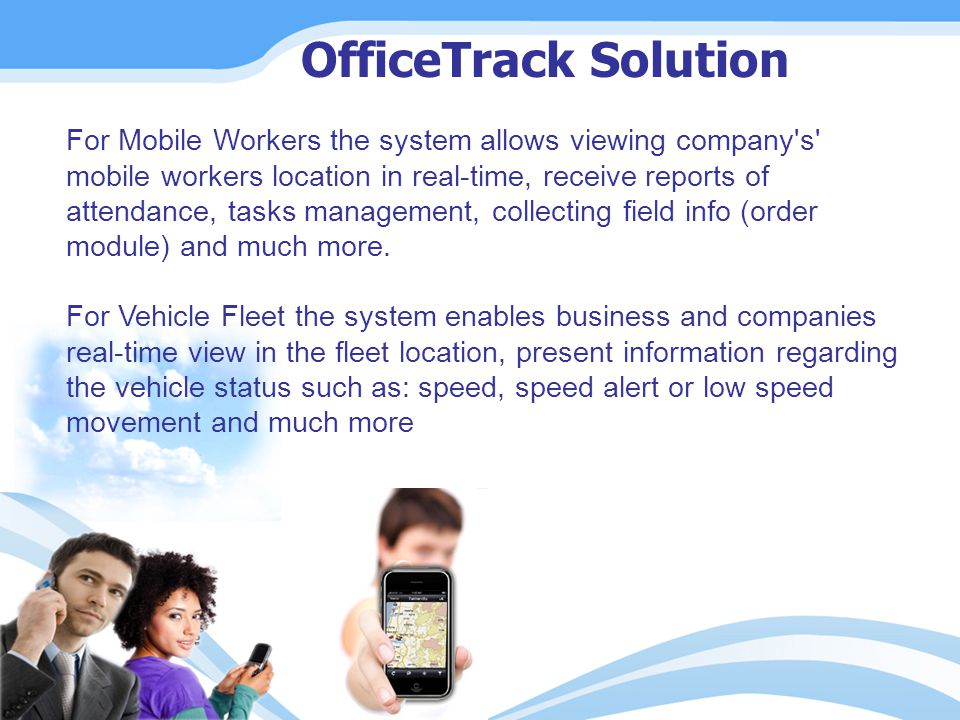 OfficeTrack Solution For Mobile Workers the system allows viewing company s mobile workers location in real-time, receive reports of attendance, tasks management, collecting field info (order module) and much more.